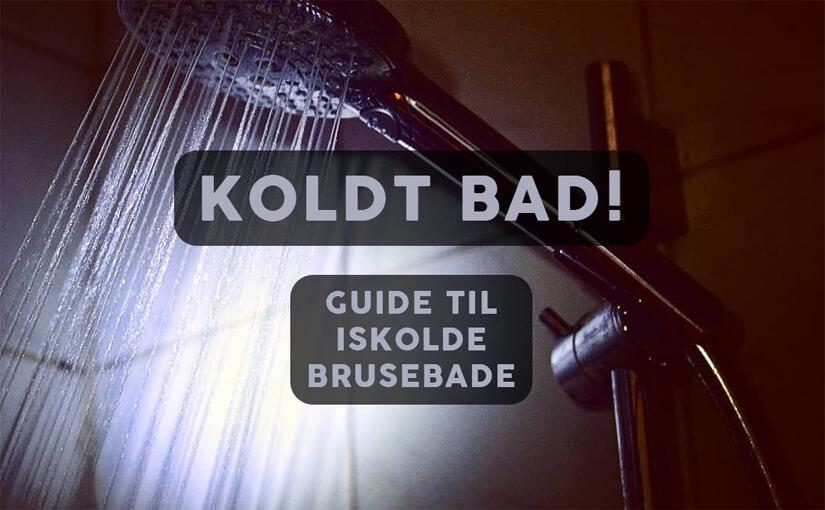 🚿 Koldt bad / brusebad: DK's største guide! Fordele, sundhed & tips