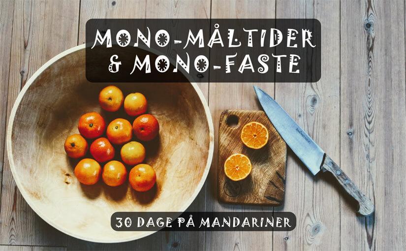 🍊 Jeg spiste kun mandariner i 30 dage – Mono-måltider & mono-faste (guide)